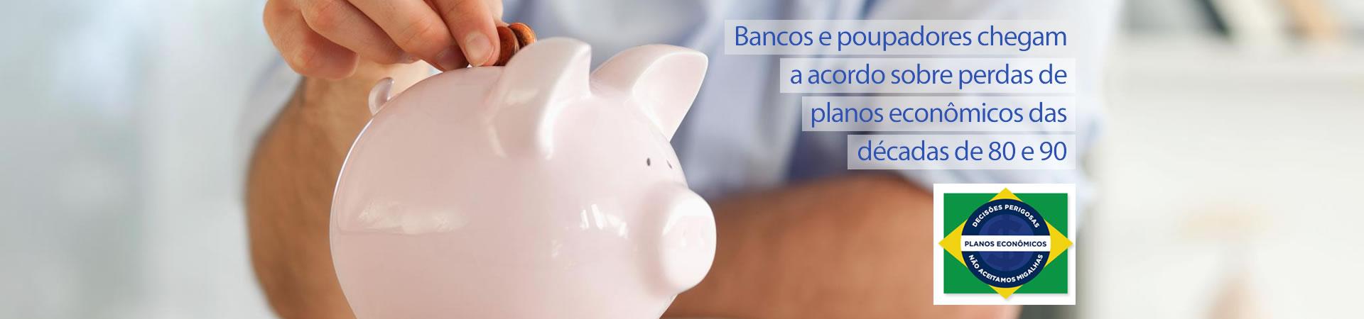 Bancos e poupadores chegam a acordo sobre perdas de planos econômicos das décadas de 80 e 90